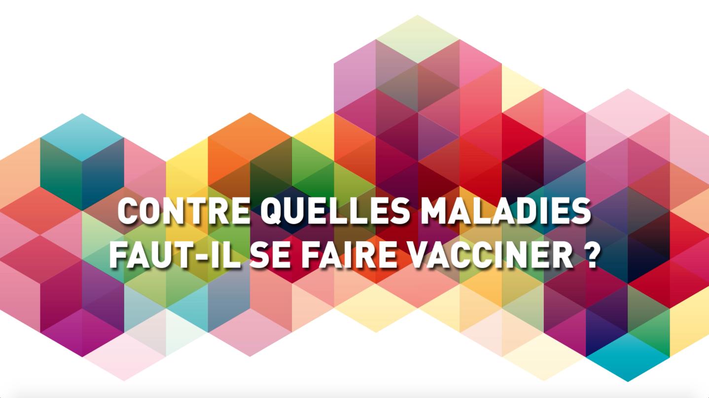 Contre quelles maladies faut-il se faire vacciner ?